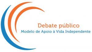Debate Público Modelo de Apoio à Vida Independente