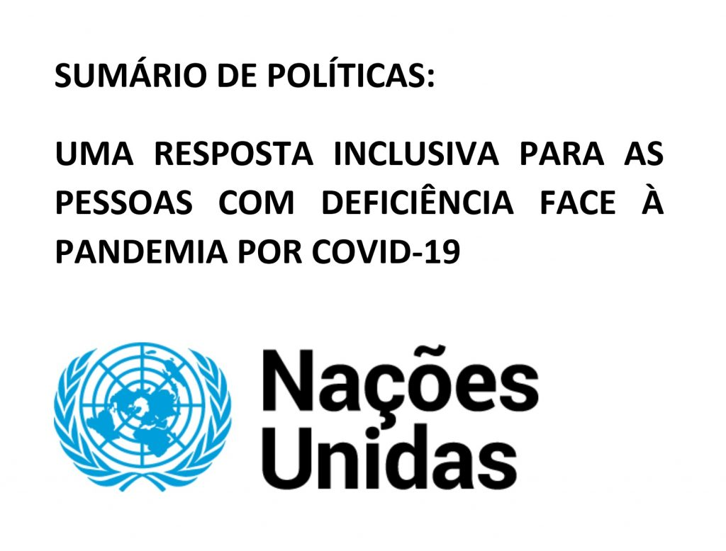 """Texto: """"Sumário de Políticas, Uma resposta inclusiva para as pessoas com deficiência face à pandemia por COVID-19."""" Por baixo, está o logótino da ONU."""
